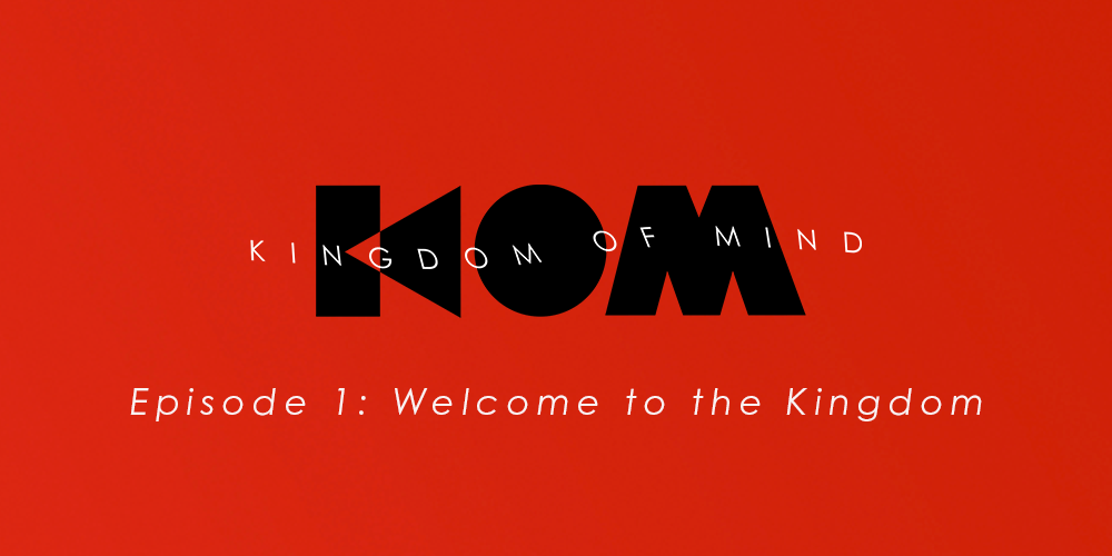 Kingdom of Mind: Episode 1 – Welcome to the Kingdom