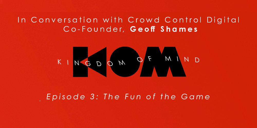 Kingdom of Mind: Episode 3 – The Fun of the Game
