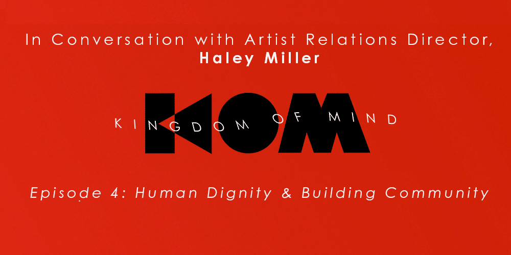 Kingdom of Mind: Episode 4  – Human Dignity & Building Community